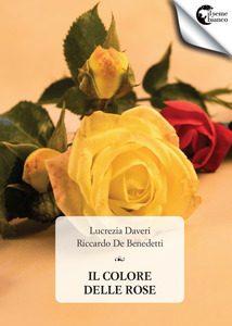 Il colore delle rose di  Lucrezia Daveri, Riccardo De  Benedetti