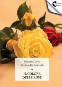il colore delle rose, Lucrezia Daveri Riccardo De Benedetti