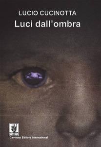 Luci dall'ombra di Lucio Cucinotta