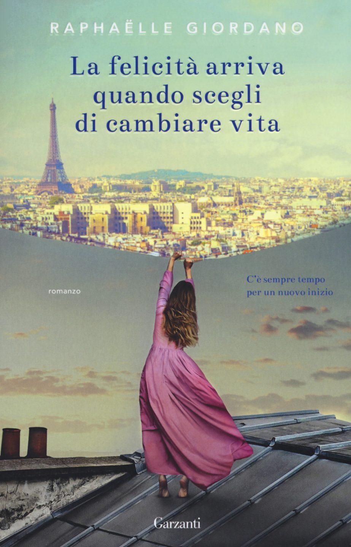 La felicità arriva quando scegli di cambiare vita, Raphaelle Giordano