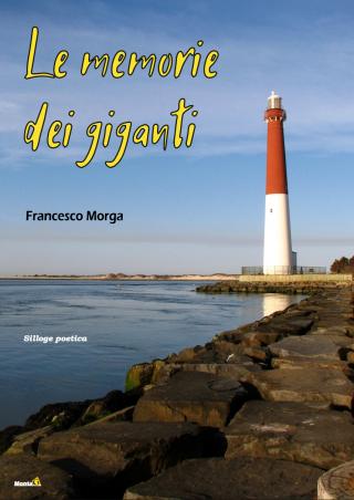 """Segnalazione della silloge poetica """" Le memorie dei giganti"""" di Francesco Morga"""