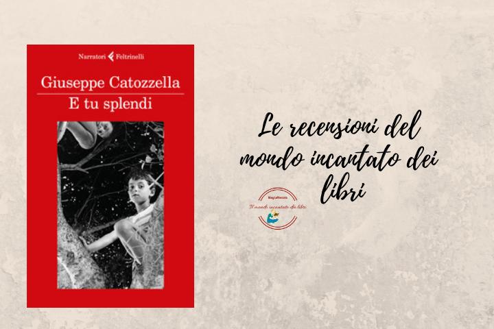 E tu splendi, di Giuseppe Catozzella