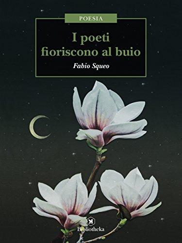 I poeti fioriscono al buio di Fabio Squeo
