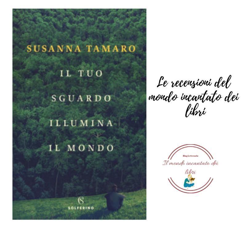 Il tuo sguardo illumina il mondo di susanna tamaro la for Susanna tamaro il tuo sguardo illumina il mondo
