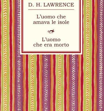 """""""L'uomo che amava le isole"""" e """"L'uomo che era morto"""", di  D.H. Lawrence"""