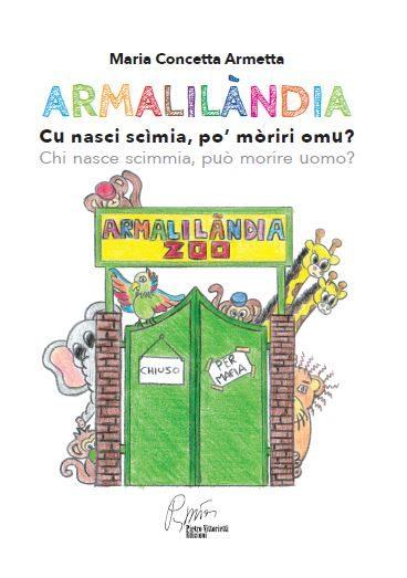 """""""Armalilàndia – cu nasci scimìa, po' mòriri omu?"""", di Maria Concetta Armetta"""