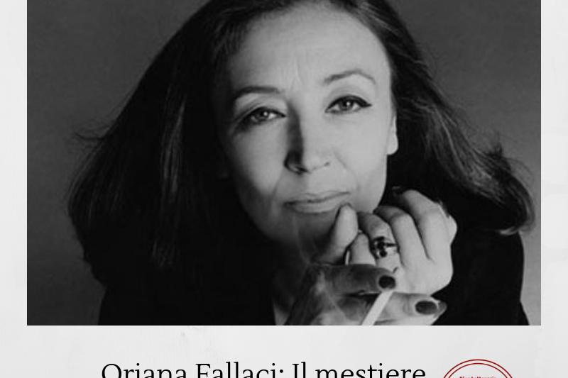 Oriana Fallaci: Il mestiere di Scrittore dalla vita alla morte
