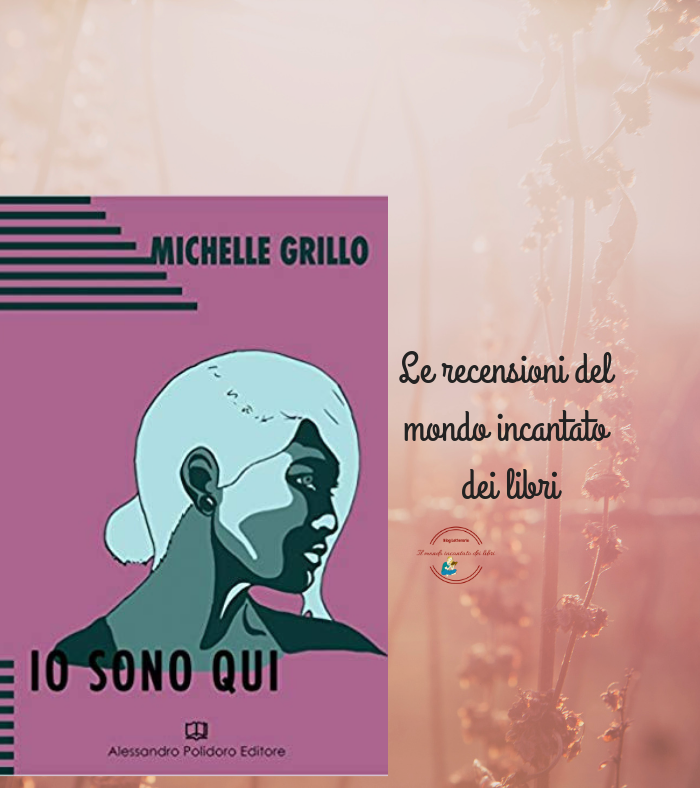 Io sono qui di Michelle Grillo