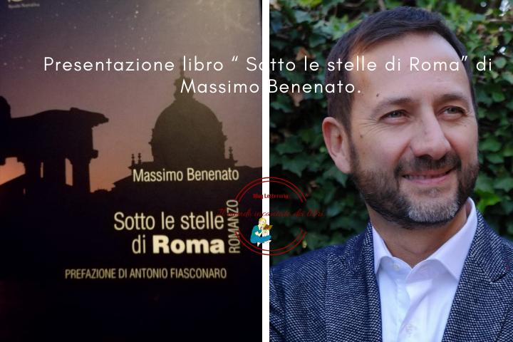 """Resoconto Evento Culturale del 23 Marzo 2019 – Presentazione libro """" Sotto le stelle di Roma"""" di Massimo Benenato."""