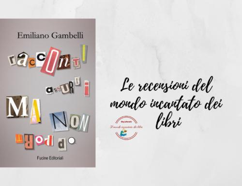 Racconti assurdi ma non troppo di Emiliano Gambelli