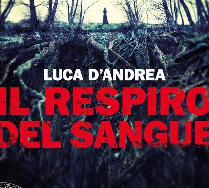 """Segnalazione libro in uscita: """"Il respiro del sangue"""", di Luca D'Andrea"""