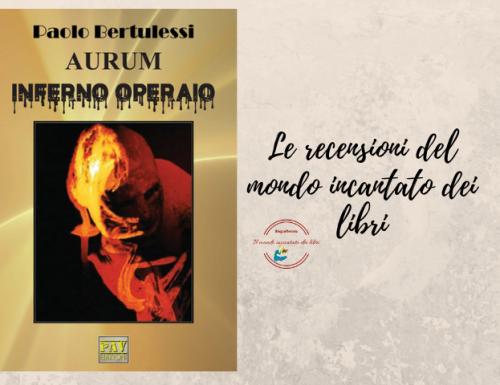 """Aurum – Inferno Operaio"", di Paolo Bertulessi"