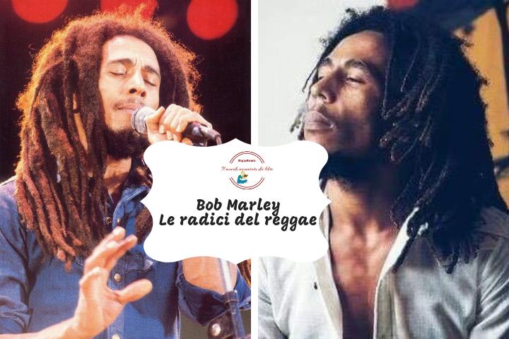 Bob Marley  Le radici del reggae