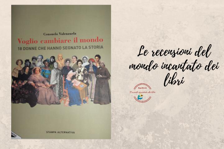 Voglio cambiare il mondo – 18 donne che hanno segnato la storia di Consuelo Valenzuela