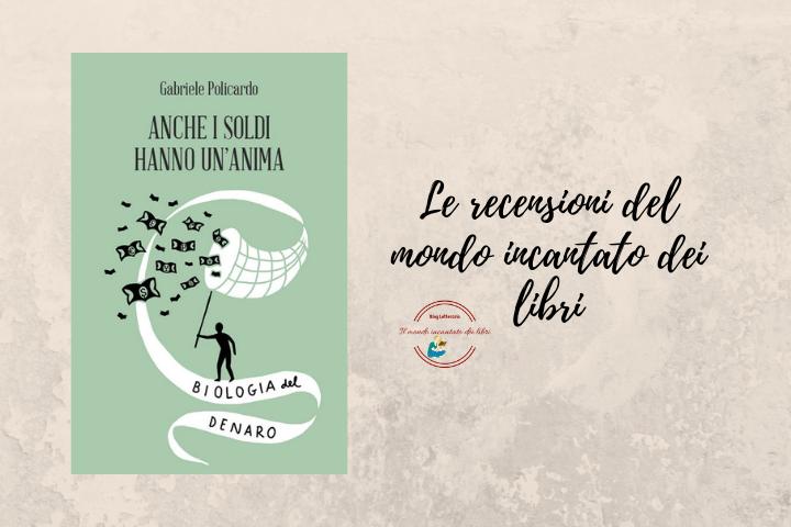 """""""Anche i soldi hanno un'anima - Biologia del Denaro"""", di Gabriele Policardo"""