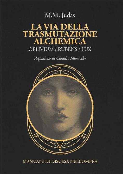 """""""La Via della Trasmutazione Alchemica - Oblivium/Rubens/Lux """", di M.M. Judas"""