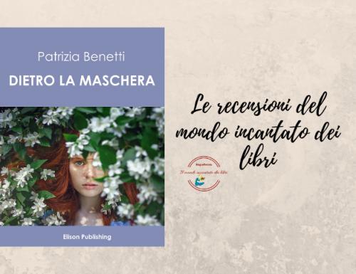 Dietro la maschera di Patrizia Benetti