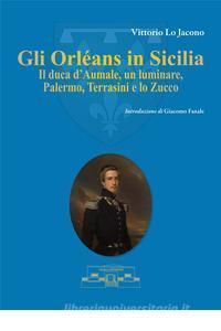 Gli Orléans in Sicilia. Il duca d'Aumale, un luminare, Palermo, Terrasini e lo Zucco di Vittorio Lo Iacono