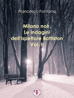 Milano noir Le indagini dell'ispettore Battiston Vol II