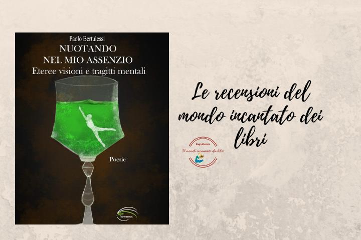 """""""Nuotando nel mio assenzio – Eteree Visioni e Tragitti Mentali"""", di Paolo Bertulessi"""