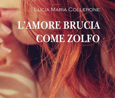 """""""L'Amore brucia come zolfo"""", di Lucia Maria Collerone"""