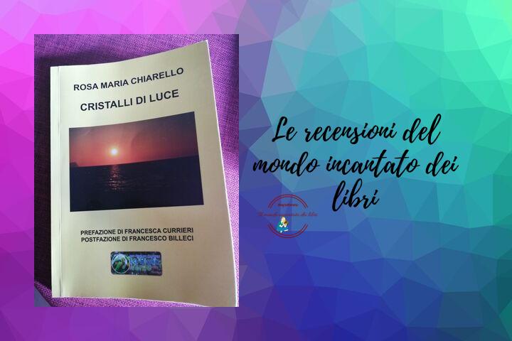 Cristalli di luce di Rosa Maria Chiarello