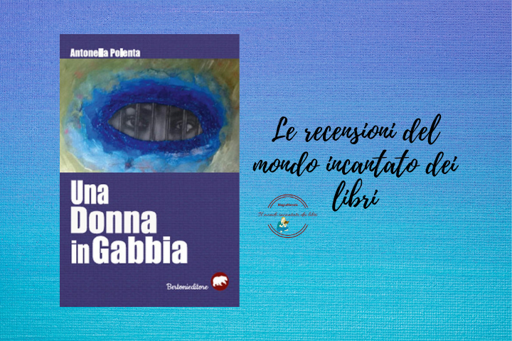 """""""Una donna in gabbia"""", di Antonella Polenta"""