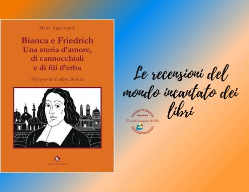 """""""Bianca e Friederich. Una storia d'amore, di cannocchiali e fili d'erba"""", di Maria Giacometti"""