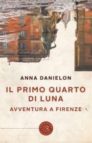 Il primo quarto di luna - Avventura a Firenze di Anna Danielon
