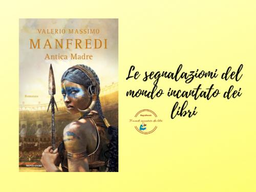 """Segnalazione libro in uscita: """"Antica Madre"""" di Valerio Massimo Manfredi"""