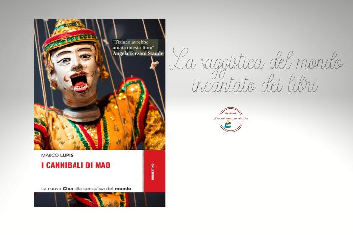"""""""I Cannibali di Mao - La nuova Cina alla conquista del mondo"""", di Marco Lupis. Recensione di Teresa Anania"""