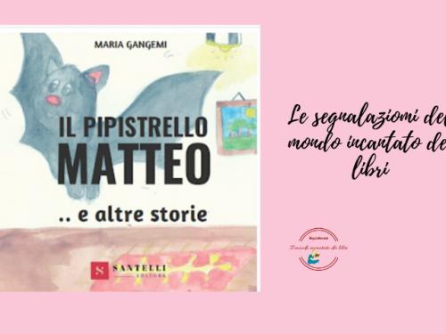 Il pipistrello Matteo ed altre storie di Maria Gangemi Segnalazione libro