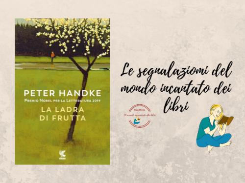 """Segnalazione libro in uscita: """"La ladra di frutta"""", di Peter Handke"""