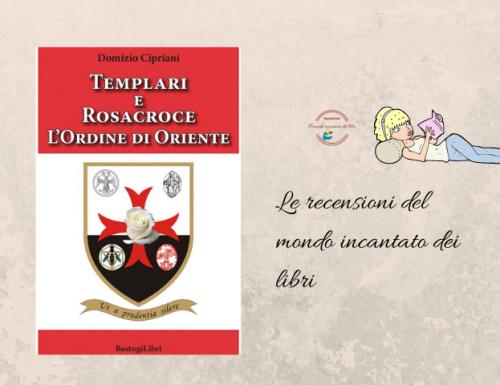 """""""Templari e Rosacroce, L'Ordine di Oriente"""", di Domizio Cipriani"""