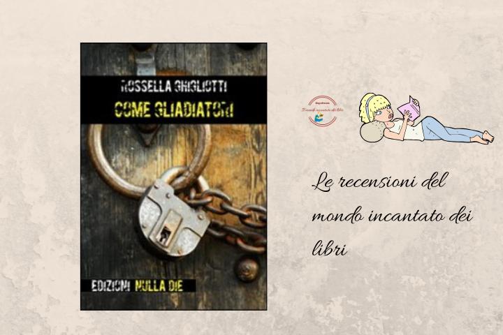 Come gladiatori di Rossella Ghigliotti