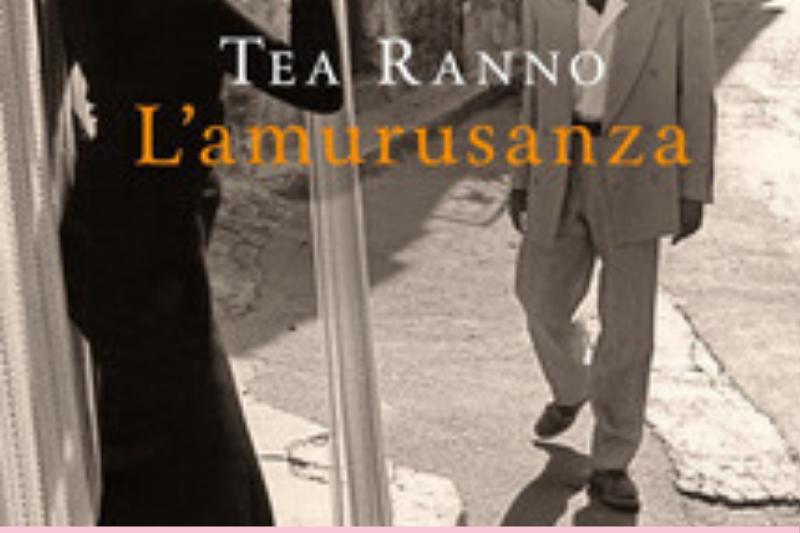 L'amurasanza di Tea Ranno
