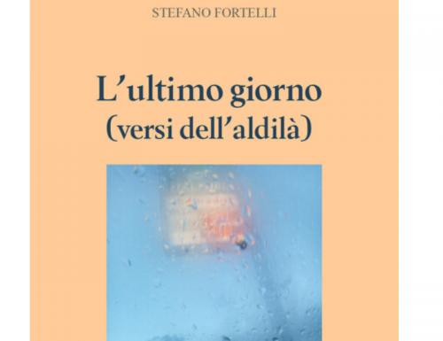 """""""L' Ultimo giorno – Versi dell'Aldilà"""", di Stefano Fortelli"""