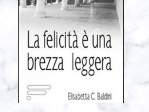 La felicità è una brezza leggera di Elisabetta C. Baldini