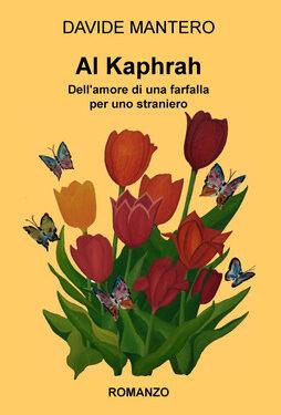 """""""Al Kaphrah – Dell'Amore di una farfalla per uno straniero"""", di Davide Mantero"""