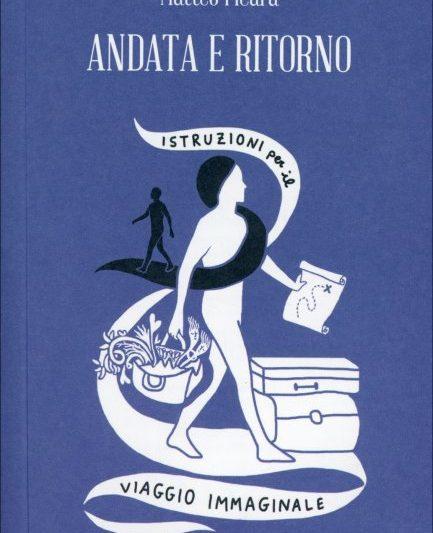 """""""Andata e Ritorno – Istruzioni per il Viaggio Immaginale"""", di Matteo Ficara"""