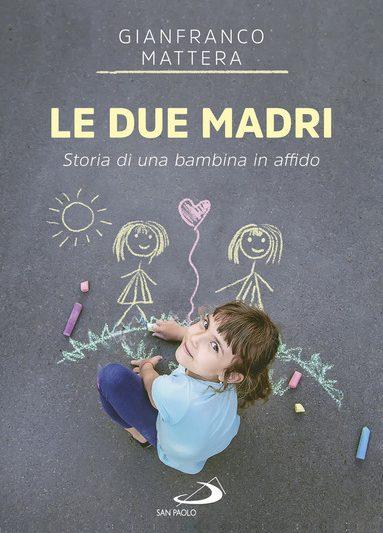 Le due madri – Storia di una bambina in affido di Gianfranco Mattera