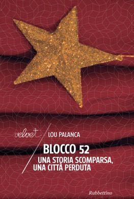 """""""Blocco 52"""" – una storia scomparsa, una città perduta., di Lou Palanca"""