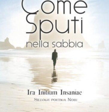 """""""Come sputi nella sabbia"""" – Ira Initium Insaniae, di Paolo Bertulessi"""