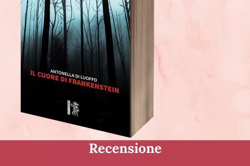 Il cuore di Frankenstein di Antonella di Luoffo