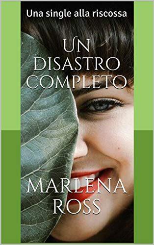 Un disastro completo – Una single alla riscossa di Marlena Ross. Segnalazione