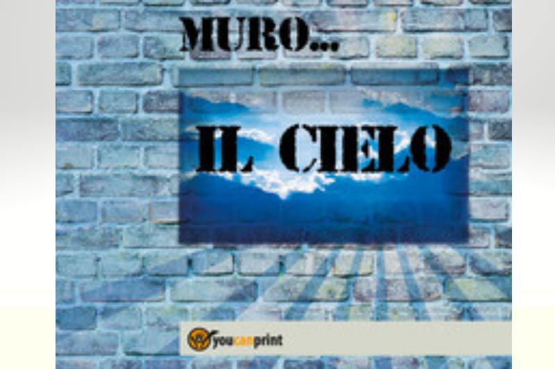 """""""Oltre quel muro… il Cielo"""", di Roberto Lasco"""