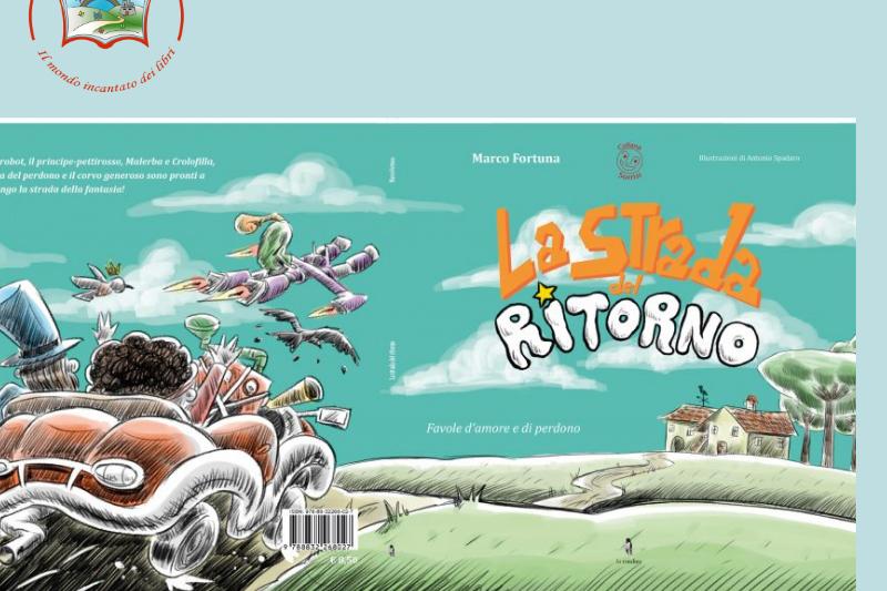 """Segnalazione libro: """"LA STRADA DEL RITORNO. FAVOLE D'AMORE E DI PERDONO"""" di MARCO FORTUNA: PAROLE CHE MUTANO LA TENEREZZA IN RISCOPERTA"""