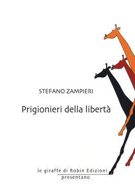 """""""Prigionieri della Libertà"""", di Stefano Zampieri"""