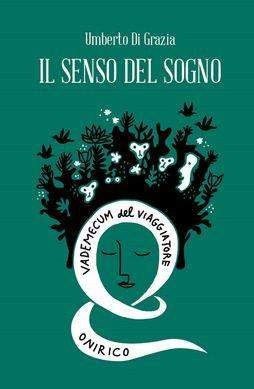 """""""Il senso del sogno – Vademecum del viaggiatore onirico"""", di Umberto Di Grazia"""