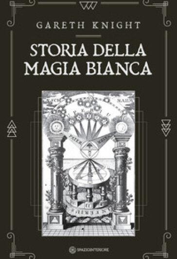 """""""Storia della magia bianca"""" di Gareth Knight"""